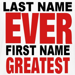 LAST NAME EVER FIRST NAME GREATEST Hoodies - Men's Premium Long Sleeve T-Shirt