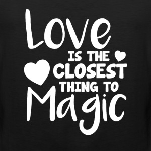 Love is the Closest Thing to Magic Valentine T-Shirts - Men's Premium Tank