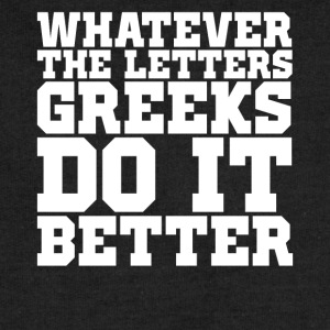 Whatever the Letters Greeks Do It Better College T-Shirts - Sweatshirt Cinch Bag