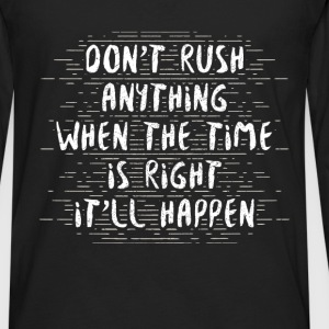 Buddhist quotes - Don't rush anything. When the ti - Men's Premium Long Sleeve T-Shirt