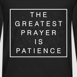 Buddhist quotes - The greatest prayer is patience - Men's Premium Long Sleeve T-Shirt