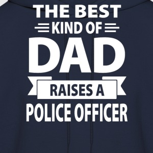 The Best Kind Of Dad Raises A Police Officer - Men's Hoodie
