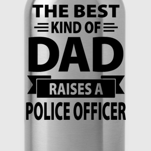 The Best Kind Of Dad Raises A Police Officer - Water Bottle