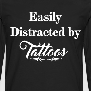 Easily Distracted by Tattoos Body Art Fan T-Shirt T-Shirts - Men's Premium Long Sleeve T-Shirt