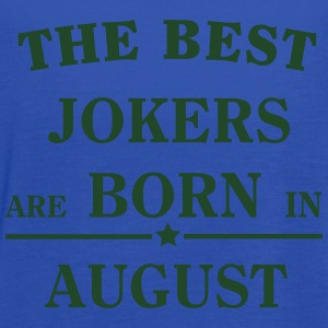 The best jokers are born in AUGUST T-Shirts - Women's Flowy Tank Top by Bella