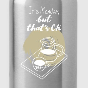 Monday - It's Monday, but that's ok - Water Bottle