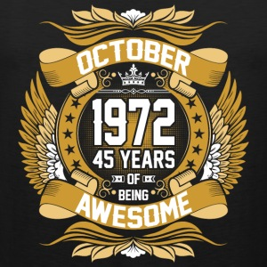 October 1972 45 Years Of Being Awesome T-Shirts - Men's Premium Tank