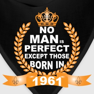 No Man is Perfect Except Those Born in 1961 T-Shirts - Bandana
