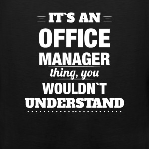 Office Manager - It's an office manager thing, you - Men's Premium Tank