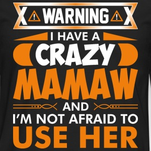 I Have A Crazy Mamaw T-Shirts - Men's Premium Long Sleeve T-Shirt