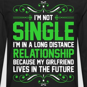 Im Not Single Relationship My Girlfriend T-Shirts - Men's Premium Long Sleeve T-Shirt