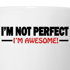 I'm not perfect, I'm awesome - Coffee/Tea Mug