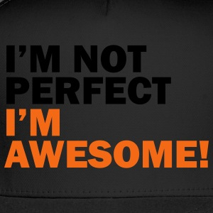 I'm not perfect, I'm awesome - Trucker Cap