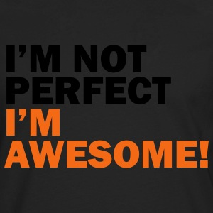 I'm not perfect, I'm awesome - Men's Premium Long Sleeve T-Shirt