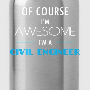 Civil Engineer - Of course I'm awesome. I'm a Civi - Water Bottle