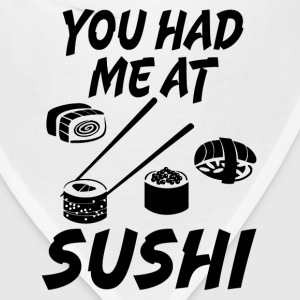 You Had Me At Sushi foodie shirt  - Bandana