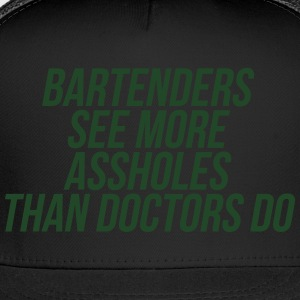 Bartenders See More Assholes Than Doctors Do T-Shirts - Trucker Cap