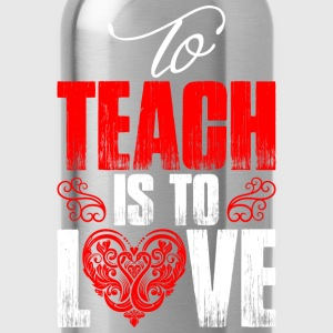 To Teach Is To Love T-Shirts - Water Bottle