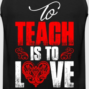 To Teach Is To Love T-Shirts - Men's Premium Tank