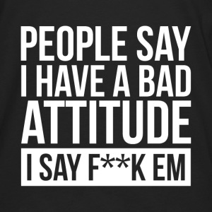 PEOPLE SAY I HAVE A BAD ATTITUDE Hoodies - Men's Premium Long Sleeve T-Shirt