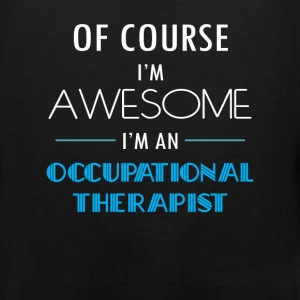 Occupational Therapist - Of course I'm awesome. I' - Men's Premium Tank