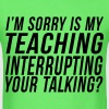 I'm Sorry Is My Teaching Interrupting Your Talking T-Shirts - Men's T-Shirt