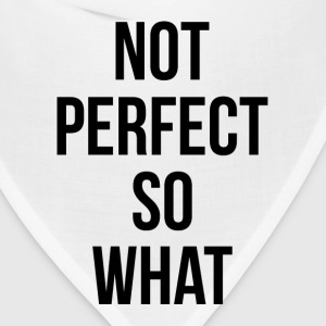 NOT PERFECT SO WHAT T-Shirts - Bandana