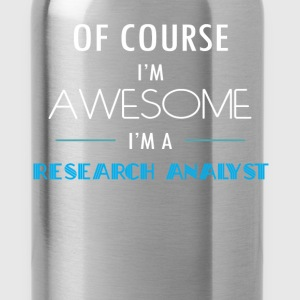 Research Analyst - Of course I'm awesome. I'm a Re - Water Bottle