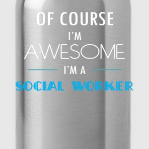 Social Worker - Of course I'm awesome. I'm a Socia - Water Bottle