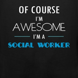 Social Worker - Of course I'm awesome. I'm a Socia - Men's Premium Tank