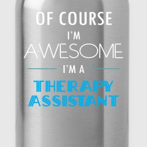 Therapy Assistant - Of course I'm awesome. I'm a T - Water Bottle