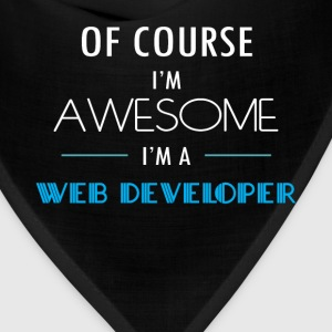 Web Developer - Of course I'm awesome. I'm a Web D - Bandana