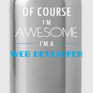 Web Developer - Of course I'm awesome. I'm a Web D - Water Bottle