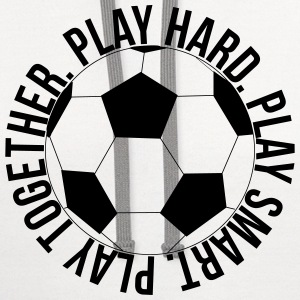 Play Hard Play Smart Play Together Soccer shirt - Contrast Hoodie