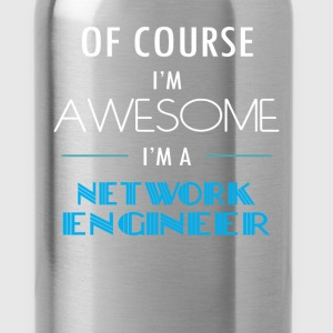 Network engineer - Of course I'm awesome. I'm a Ne - Water Bottle