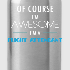 Flight attendant - Of course I'm awesome. I'm a Fl - Water Bottle