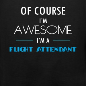 Flight attendant - Of course I'm awesome. I'm a Fl - Men's Premium Tank