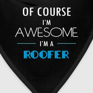Roofer - Of course I'm awesome. I'm a Roofer - Bandana