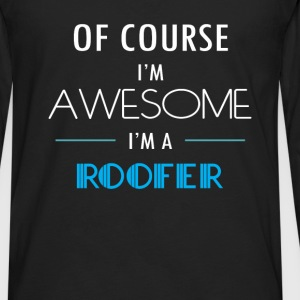Roofer - Of course I'm awesome. I'm a Roofer - Men's Premium Long Sleeve T-Shirt