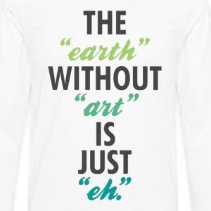 The Earth Without Art Tee - Men's Premium Long Sleeve T-Shirt