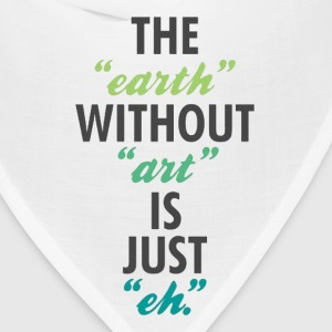The Earth Without Art Tee - Bandana