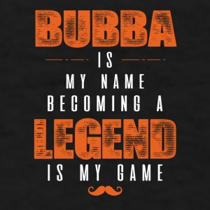 Bubba Is My Name Becoming A Legend Is My Game Mugs & Drinkware - Men's T-Shirt