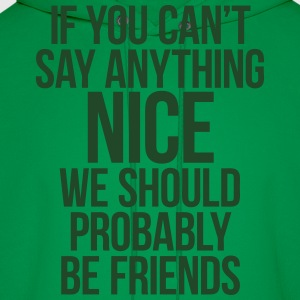 If You Can't Say Anything Nice We Should Be Frien T-Shirts - Men's Hoodie