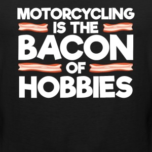 Motorcycling is the Bacon of Hobbies Rider T-Shirt T-Shirts - Men's Premium Tank