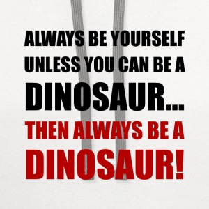 Always Yourself Unless Dinosaur - Contrast Hoodie