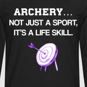 Archery Not Just a Sport It's a Life Skill T-Shirt T-Shirts - Men's Premium Long Sleeve T-Shirt