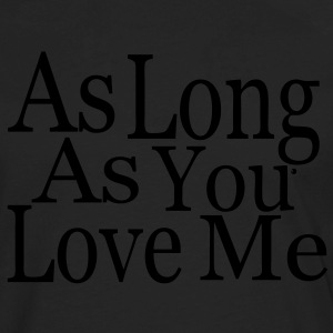 As Long As You Love Me Hoodies - Men's Premium Long Sleeve T-Shirt