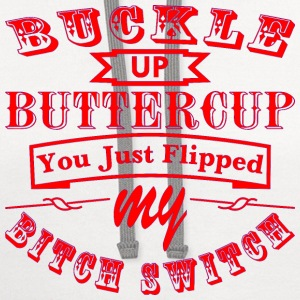 Buckle Up Buttercup You Just Flipped My Bitch Swit - Contrast Hoodie