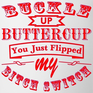 Buckle Up Buttercup You Just Flipped My Bitch Swit - Coffee/Tea Mug