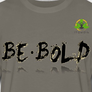 Be Bold Men's Premium T-Shirt - Men's Premium Long Sleeve T-Shirt